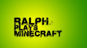 Ralph plays Minecraft Series Cover